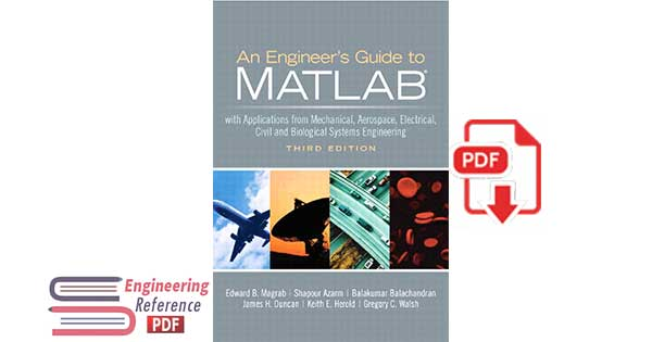 An Engineers Guide to MATLAB: With Applications from Mechanical, Aerospace, Electrical, Civil, and Biological Systems Engineering