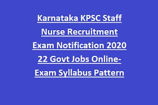 Karnataka KPSC Staff Nurse Recruitment Exam Notification 2020 22 Govt Jobs Online-Exam Syllabus Pattern