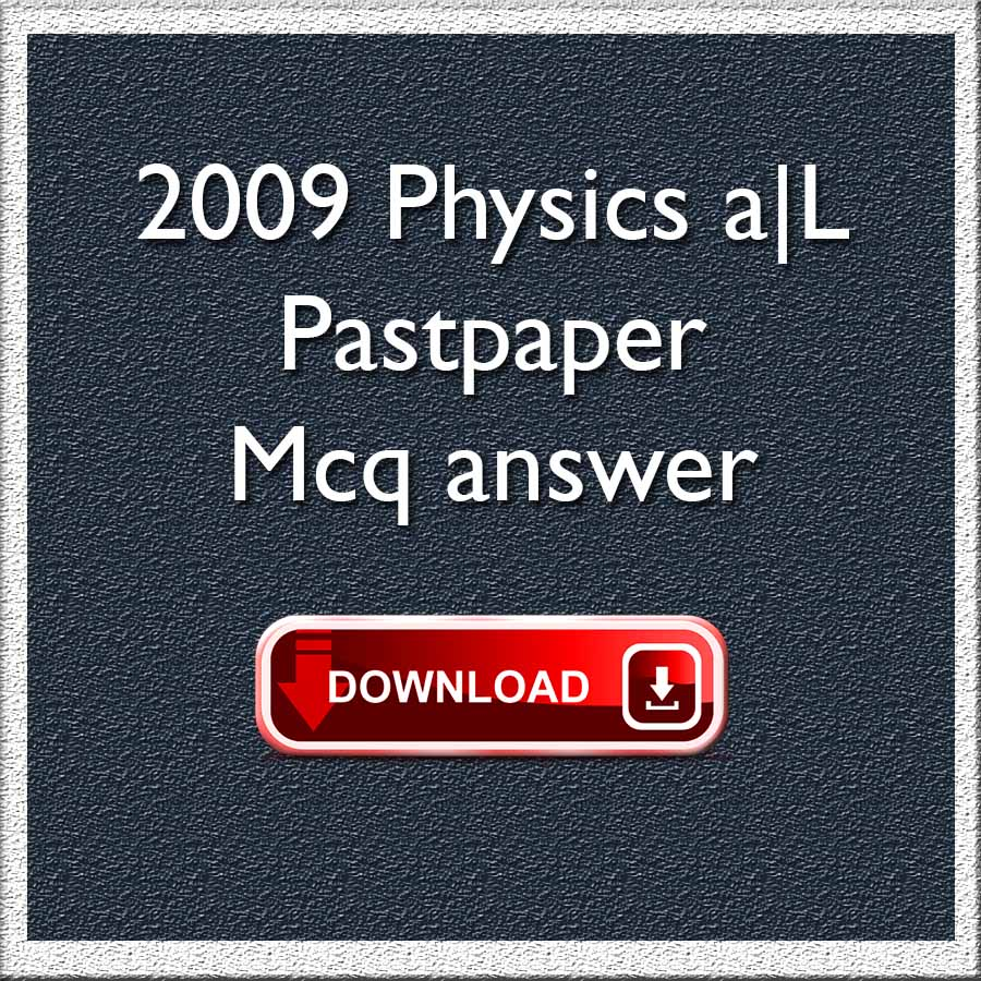 2009 Final physics Pastpaper MCQ answers Government issued