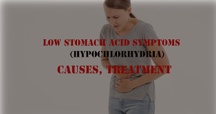 low stomach acid symptoms (hypochlorhydria):Causes, Treatment