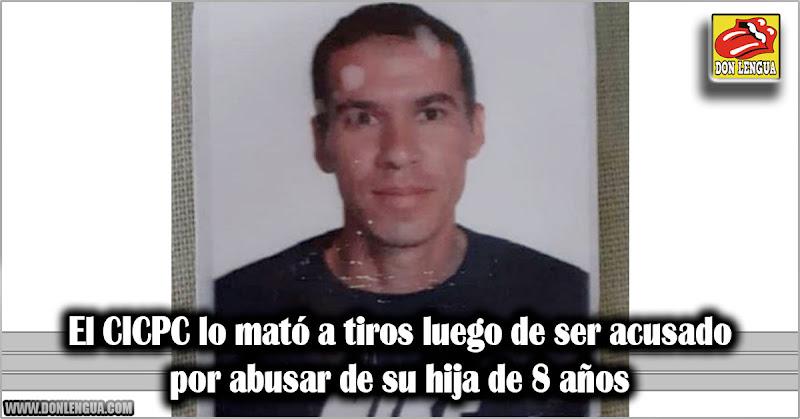 El CICPC lo mató a tiros luego de ser acusado por abusar de su hija de 8 años