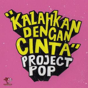 Project Pop - Kalahkan Dengan Cinta