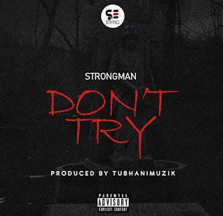 Strongman Burner - Don't Try ( Medikal Diss - Audio MP3)