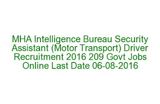 MHA Intelligence Bureau Security Assistant (Motor Transport) Driver Recruitment 2016 209 Govt Jobs Online Last Date 06-08-2016