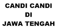 CANDI CANDI DI JAWA TENGAH