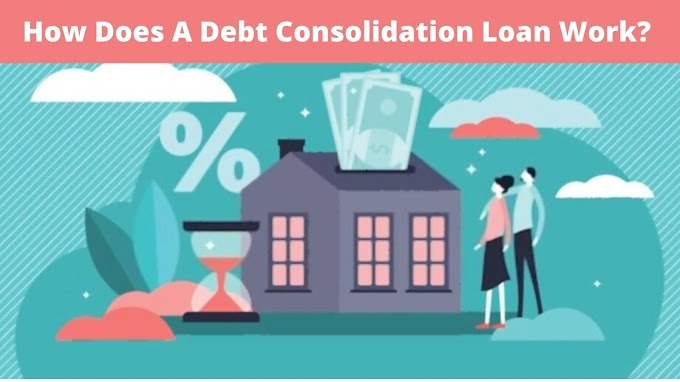 How Does A Debt Consolidation Loan Work?
