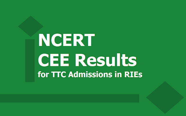NCERT CEE Results 2019 for Admission into Teacher Training Courses in RIEs