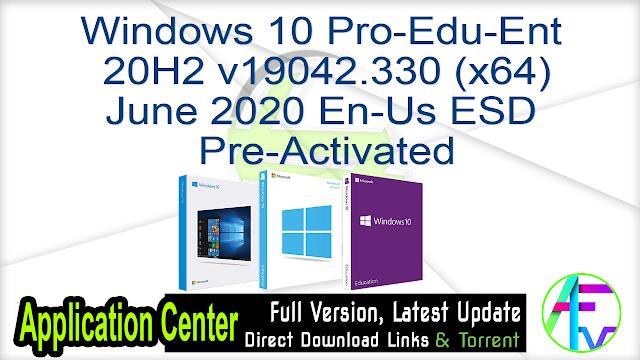 Windows 10 Pro-Edu-Ent 20H2 v19042.330 (x64) June 2020 En-Us ESD Pre-Activated