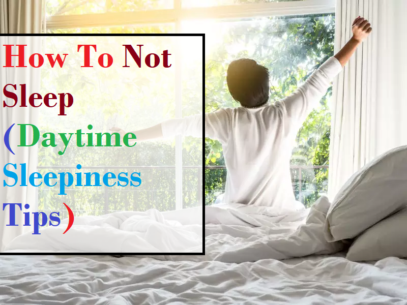 how-to-not-sleep-daytime-sleepiness-tips