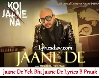 Jaane De Yeh Bhi Jaane De Lyrics   B Praak   Koi Jaane Na