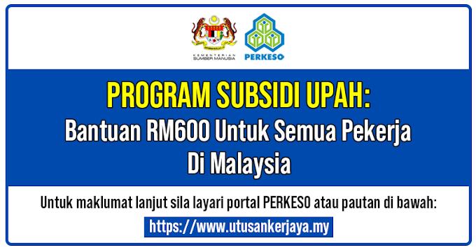 Bantuan RM600 Untuk Pekerja Di Malaysia Selama 4 Bulan 2021