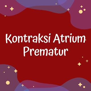 Kontraksi Atrium Prematur - Takikardia Supraventrikular