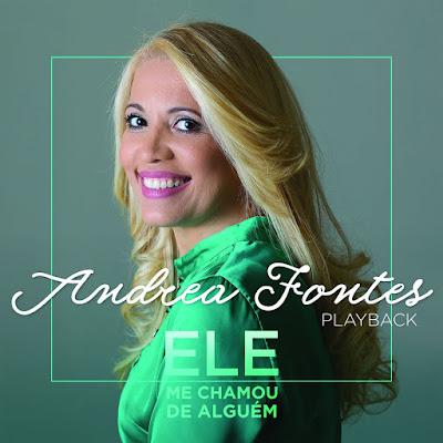Andréa Fontes - Ele Me Chamou de Alguém - Playback 2017