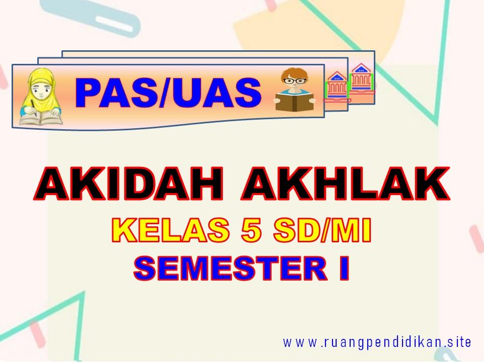 Soal PAS/UAS Akidah Akhlak Kelas 5 SD/MI Semester 1