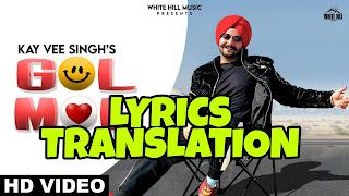Gol Mol Lyrics Meaning/Translation in Hindi – Kay Vee Singh