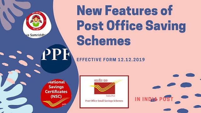 New features of Post Office Saving Schemes effective from 12.12.2019