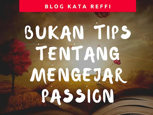 Bukan Tips Tentang Mengejar Passion