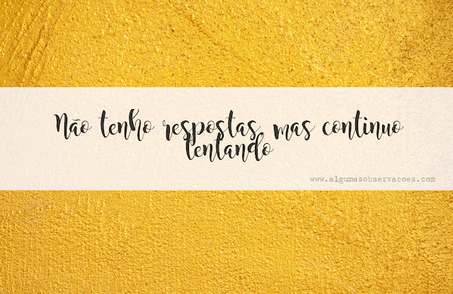 Imagem de um muro amarelo com título da postagem sobreposto: Não tenho respostas, mas continuo tentando.