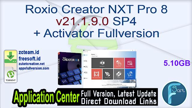 Roxio Creator NXT Pro 8 v21.1.9.0 SP4 + Activator Fullversion