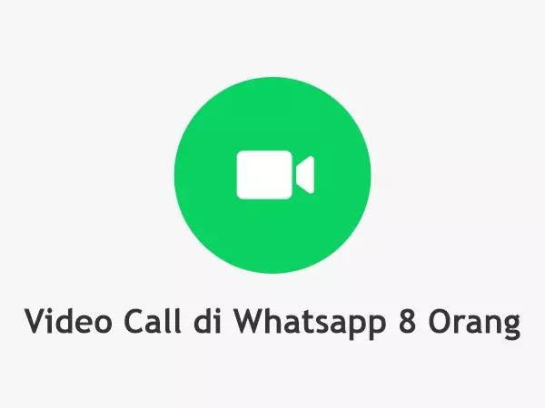 Cara Video Call 8 Orang di aplikasi Whatsapp