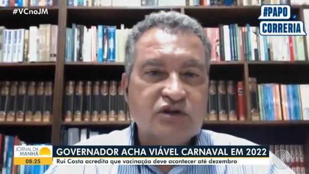 VEJA O VÍDEO: O Governador da Bahia, Rui Costa, acha absolutamente viável a realização do carnaval em 2022