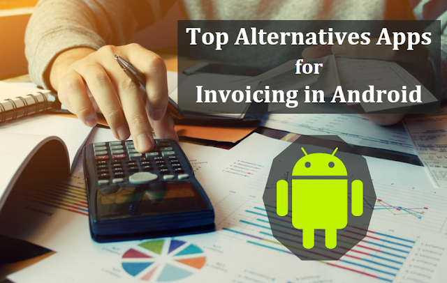 Top Alternatives Apps for Freshbooks and Zoho Invoice and Invoice2go for Android