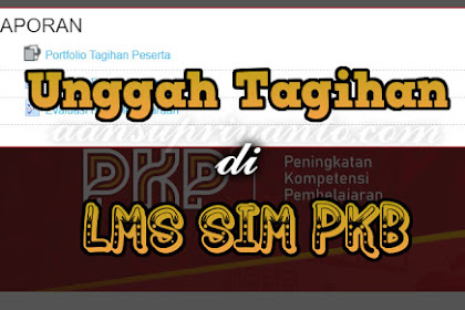 Cara Unggah LK Guru Sasaran di LMS PKP Tahun 2019