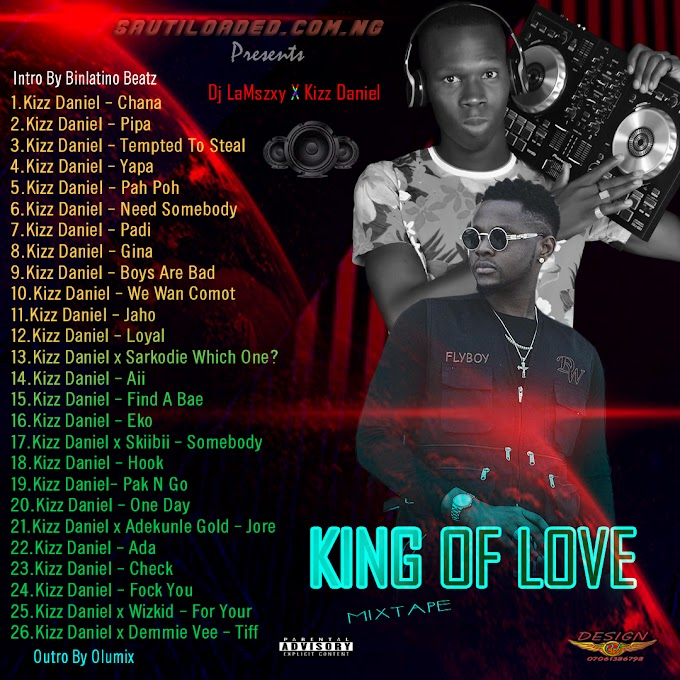 [Mixtape] Dj LaMszXy X Kizz Daniel - King Of Love Mix (VADO)