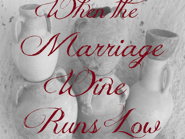 When the Marriage Wine Runs Low