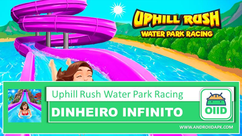 Uphill Rush Water Park Racing  – APK MOD HACK – Dinheiro Infinito