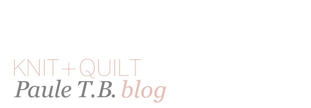 Paule T.B. Knit + Quilt Blog