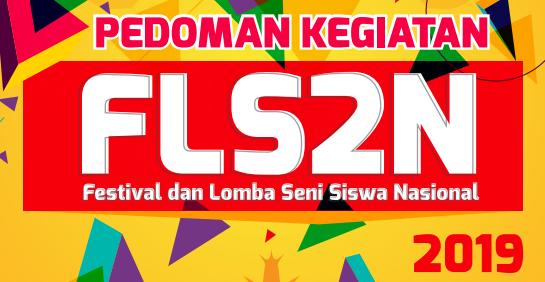 Penyelenggaraan Festival dan Lomba Seni Siswa Nasional  PEDOMAN – JUKNIS FLS2N Sekolah Menengan Atas TAHUN 2019