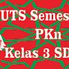 Soal Latihan UTS PKn Kelas 3 Semester 1 Tahun Ajaran 2018/2019