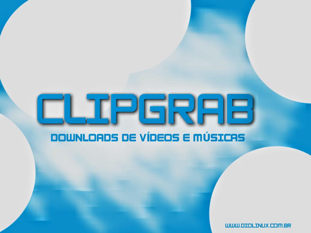 Como baixar músicas e vídeos da Internet facilmente com o ClipGrab