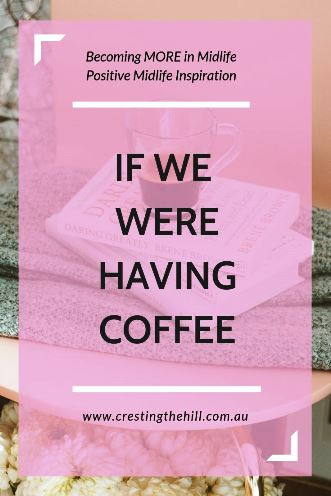 If we were having coffee these are a few of the things I'd share from my life that happened in July. #midlife #ifwewerehavingcoffee