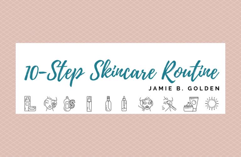 10 Step Skincare Routine   Jamie B  Golden