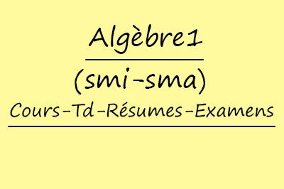 Algèbre 1 (SMI-SMA) Cours // Td Et Exercices // Résumés // Examens