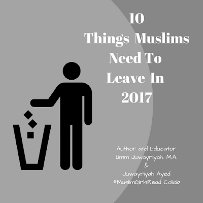 Ten Things Muslims Need To Leave In 2017