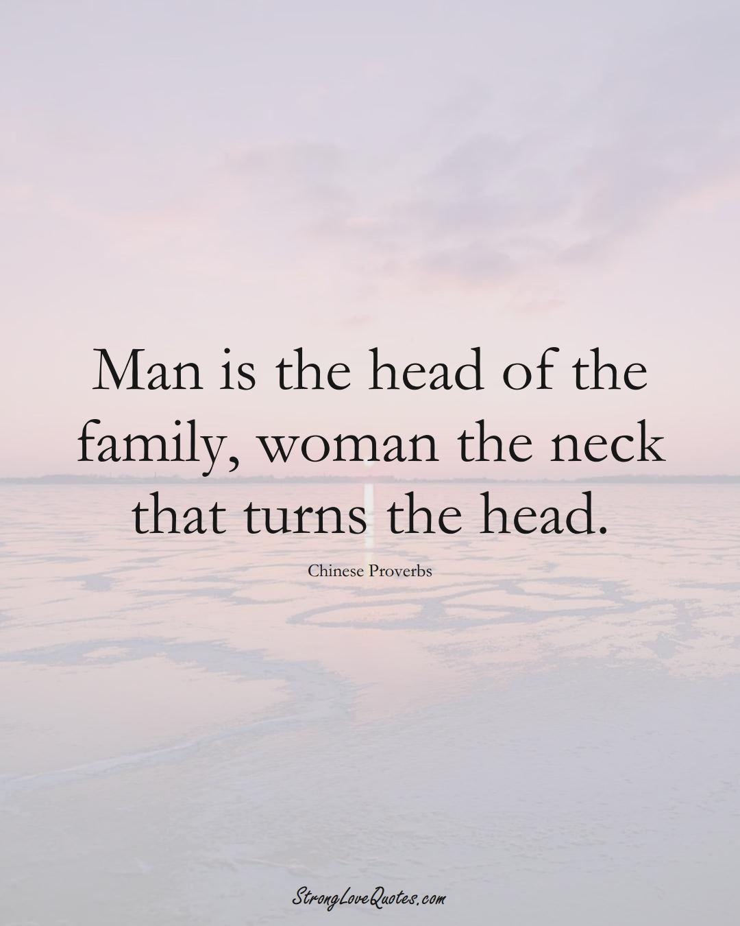 Man is the head of the family, woman the neck that turns the head. (Chinese Sayings);  #AsianSayings