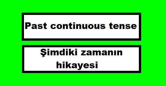 Past continuous tense - Şimdiki zamanın hikayesi