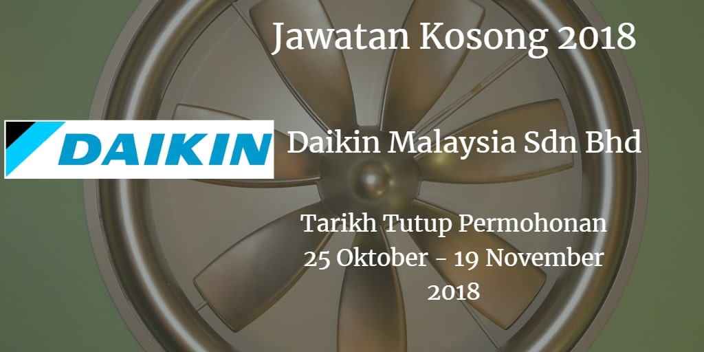 Jawatan Kosong Daikin Malaysia Sdn Bhd 25 Oktober - 19 November 2018