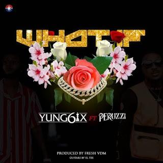 [Music] Yung6ix Ft. Peruzzi – What If