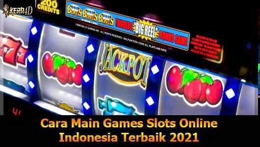 Cara Main Games Slots Online Indonesia Terbaik 2021