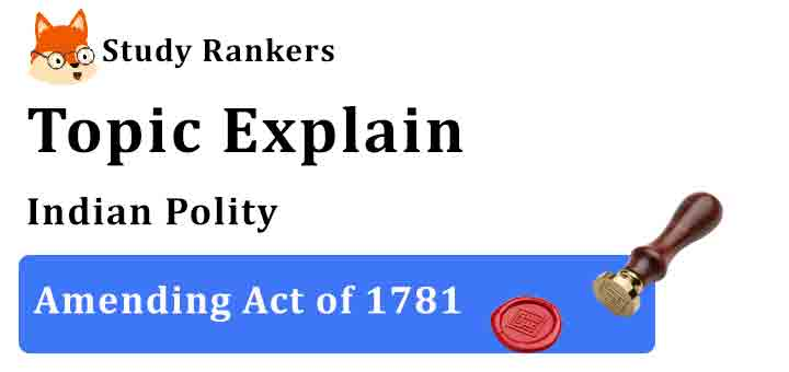 Amending Act of 1781 - Indian Polity