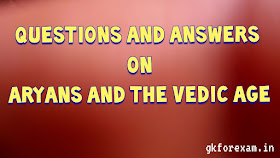 Questions and Answers on Aryans and the Vedic Age
