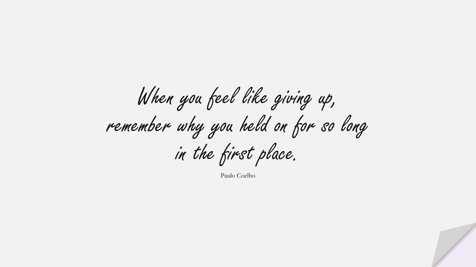 When you feel like giving up, remember why you held on for so long in the first place. (Paulo Coelho);  #EncouragingQuotes
