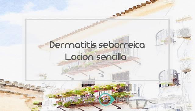 Dermatitis seborreica: Locion sencilla
