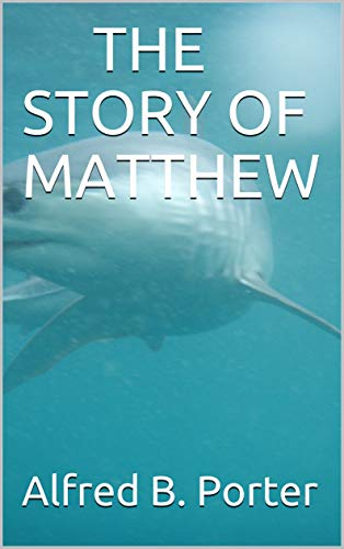THE STORY OF MATTHEW by Alfred B. Porter