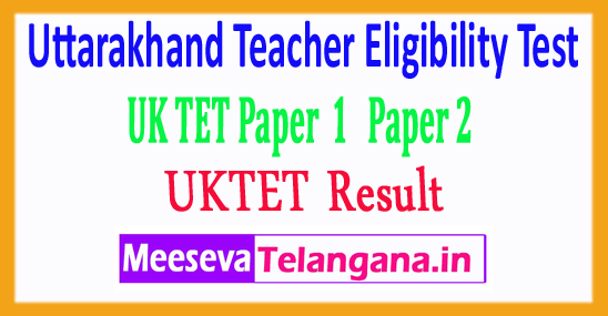 Uttarakhand Teacher Eligibility Test Entrance UKTET Results 2018