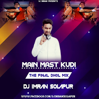 Mai Mast Kudi (The Final Dhol Mix) DJ Imran Solapur [WWW.NEWDJSWORLD.IN]